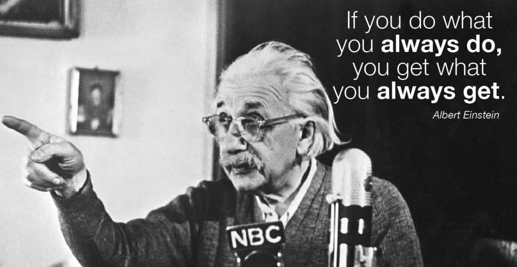 Better Results - Change Your Approach - Einstein Quote