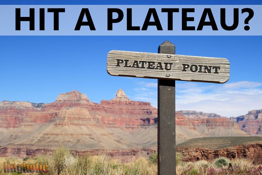 Hit a Plateau?