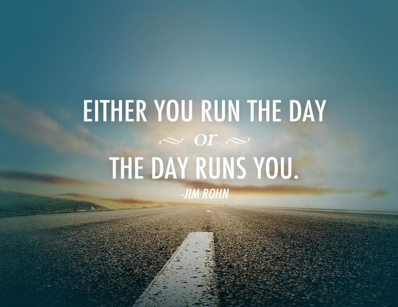 key To Success - Run The Day - Jim Rohn Quote